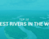 Top 10 Largest Rivers in the world